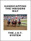 The J.O.T. System – Handicapping The Insider's Way!  Special Web Price + Free Bonuses!!